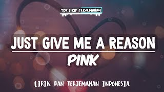 Just Give Me A Reason - Pink ( Lirik Terjemahan Indonesia ) 🎤 MP3