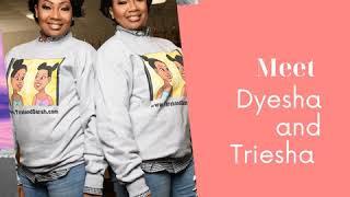 Dyesha and Triesha
