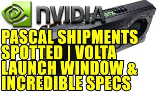 Nvidia Pascal Shipments Spotted | Volta Launch Window & Incredible Specs | GTX 980 Specs