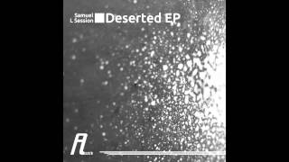 Samuel L Session - Deserted (Original Mix) [Affin]