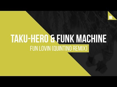 Taku-Hero & Funk Machine - Fun Lovin (Quintino Remix)