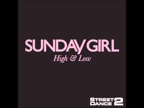 Sunday Girl - High & Low (Street Dance 2 (Oryginal Soundtrack))