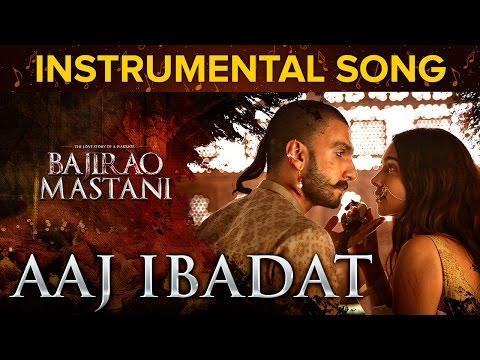 aaj-ibabdat-instrumental-song-|-bajirao-mastani-|-deepika-padukone-&-ranveer-singh