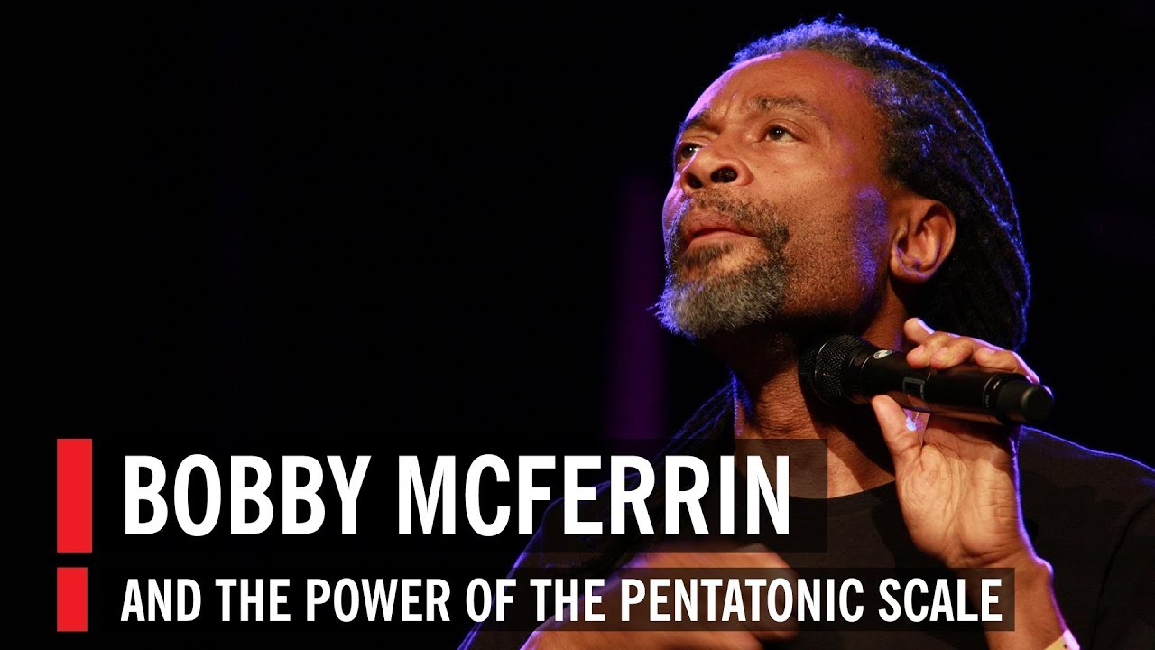 Bobby McFerrin | Demonstrates the Power of the Pentatonic Scale