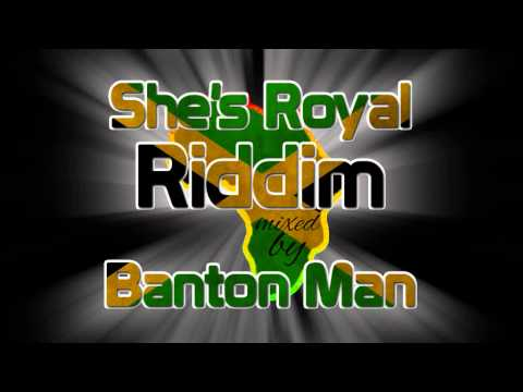 She's Royal Riddim mixed by Banton Man