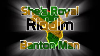 shes royal riddim mixed by banton man
