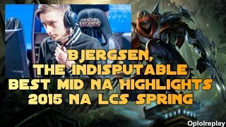Bjergsen, The Indisputable Best Mid NA Highlights - 2015 NA LCS Spring