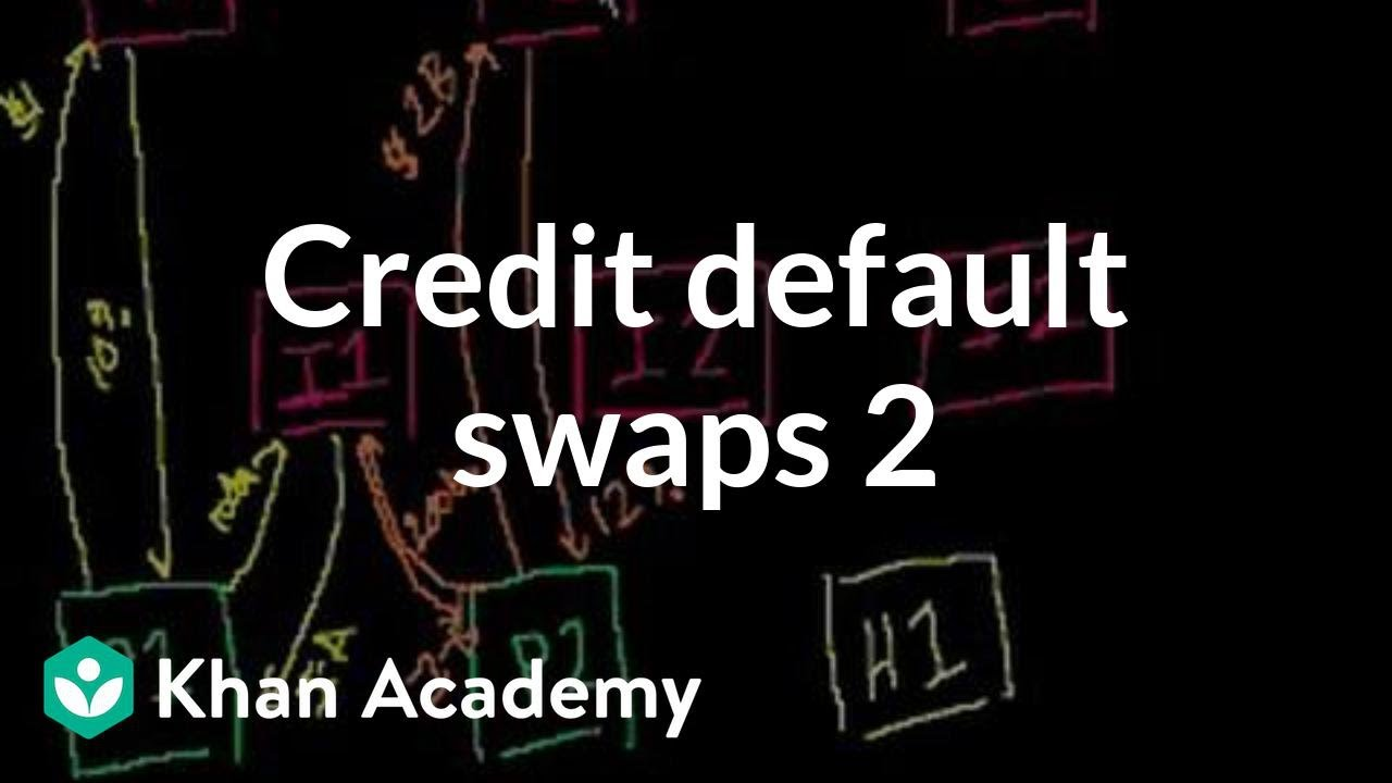 Credit default swaps 2 | Finance & Capital Markets | Khan Academy