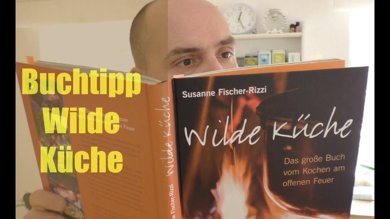 Outdoor Küche Buch : Wilde küche buchtipp für bushcraft outdoor kochen youtube