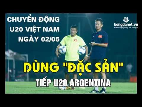 U20 Việt Nam ngày 2/5 - Tin tức mới nhất U20 Việt Nam: Dùng 'đặc sản' tiếp  U20 Argentina