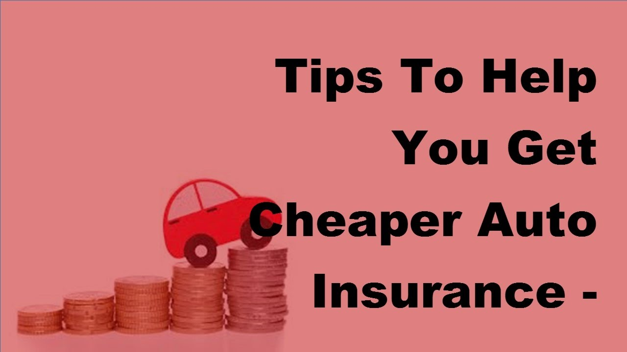 Auto Insurance Cheap >> Tips To Help You Get Cheaper Auto Insurance 2017 Cheap Car Insurance Tips