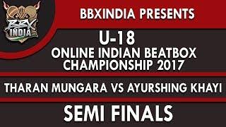 THARAN MUNGARA VS AYURSHING KHAYI - Semi Finals - U-18 Online Indian Beatbox Championship 2017