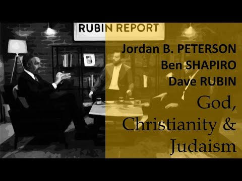 Jordan Peterson, Ben Shapiro, and Dave Rubin on God, Christianity, and Judaism