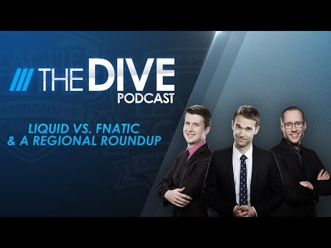 The Dive: Liquid vs. Fnatic & a Regional Roundup (Season 2, Episode 14)