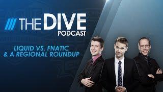 The Dive: Liquid vs. Fnatic & a Regional Roundup Season 2, Episode 14