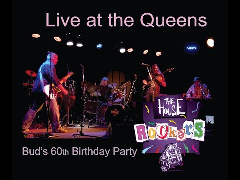Live at the Queens - The Houserockers - Buds 60th Birthday Party