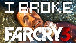 We Broke Far Cry 3