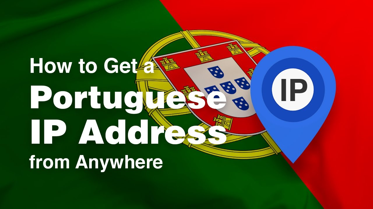 How to Get a Portuguese IP Address Anywhere in 2019 [+VIDEO]