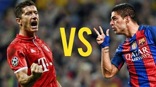 СУАРЕС VS ЛЕВАНДОВСКИ ● SUAREZ VS LEWANDOWSKI ● NEW 2017