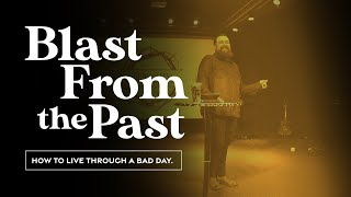 BLAST FROM THE PAST: How to Live Through a Bad Day | January 31, 2020