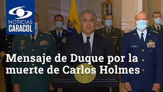 Sentido mensaje del presidente Iván Duque por la muerte de Carlos Holmes Trujillo