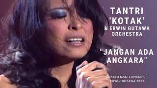 Tantri 'KOTAK' - Jangan Ada Angkara (Konser 'Masterpiece of Erwin Gutawa' 2011)