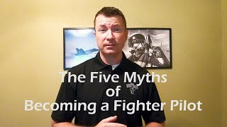 Five Myths of Becoming a Fighter Pilot