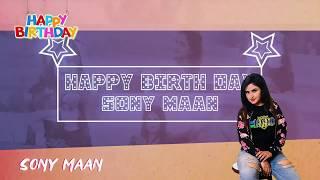 Happy Birthday Sony Maan | Birthday Special | Latest Punjabi Songs 2019 | 62 West Studio |