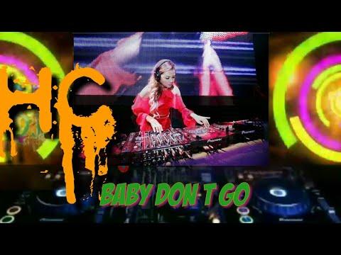 BABY DON T GO NEW REMIX 2018 DJ BREAKBEAT FULL BASS