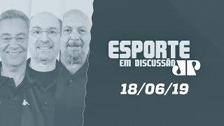 Esporte em Discussão - 18/06/19