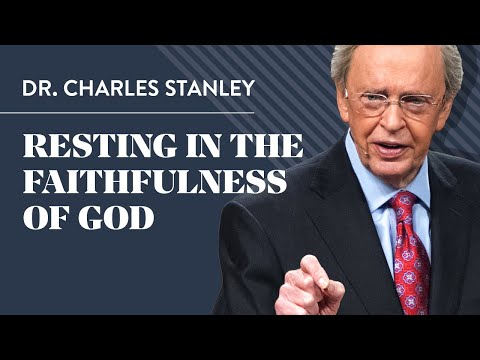 Resting in the Faithfulness of God – Dr. Charles Stanley