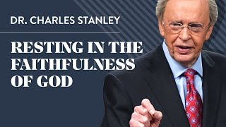 Resting in the Faithfulness of God - Dr. Charles Stanley
