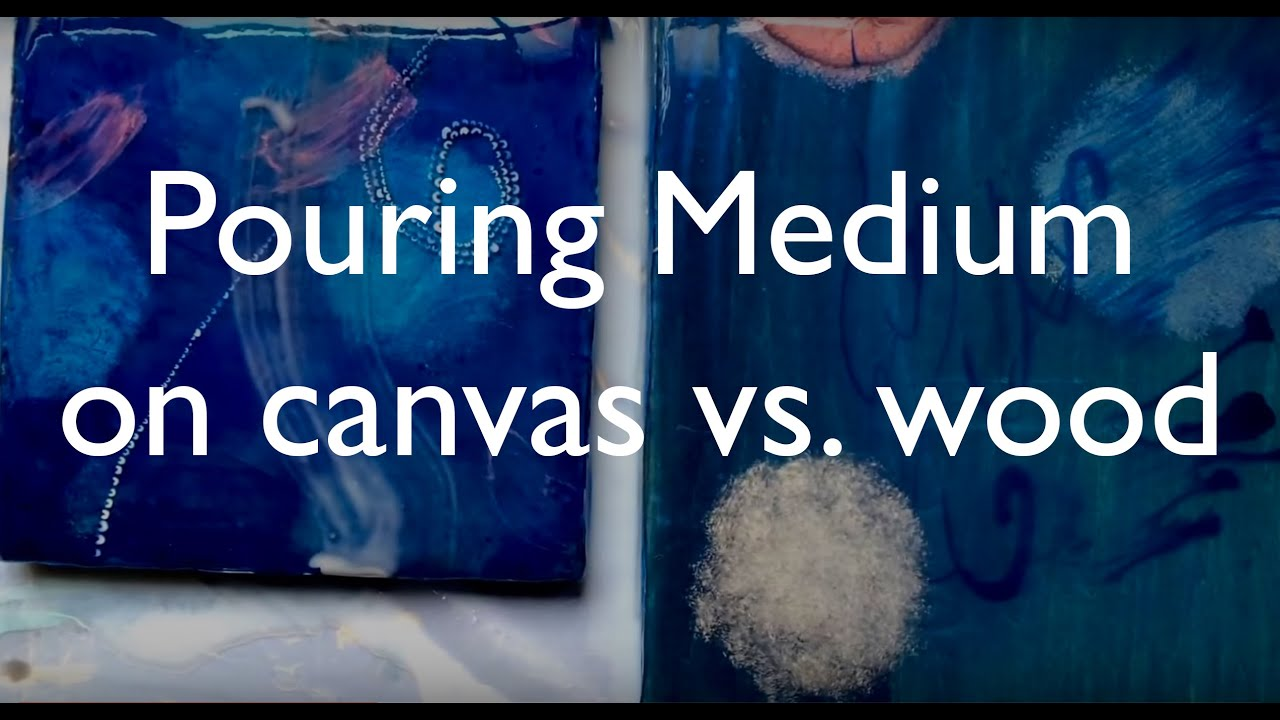 Pouring Medium On Canvas Vs Wood Panels Youtube