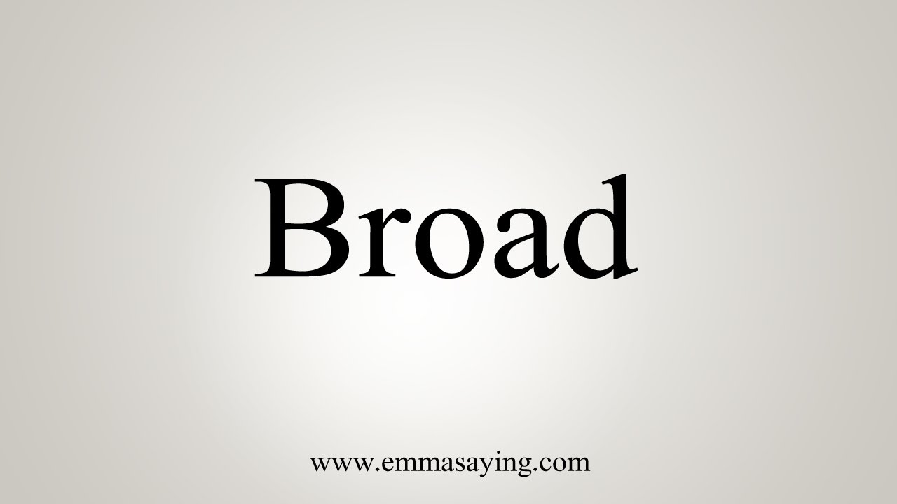 How To Say Broad
