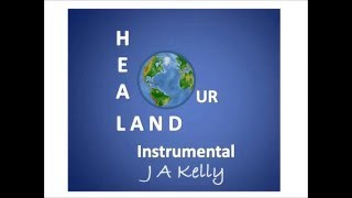 Heal Our Land Instrumental by J.  A.  Kelly