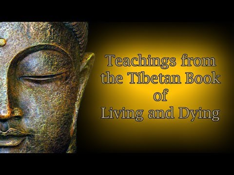Teachings from the Tibetan Book of Living and Dying