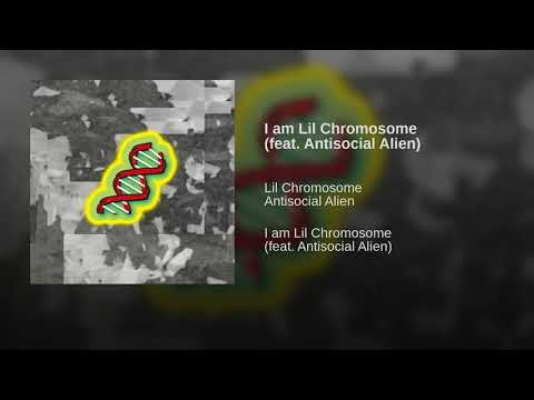 I am Lil Chromosome (feat. Antisocial Alien)