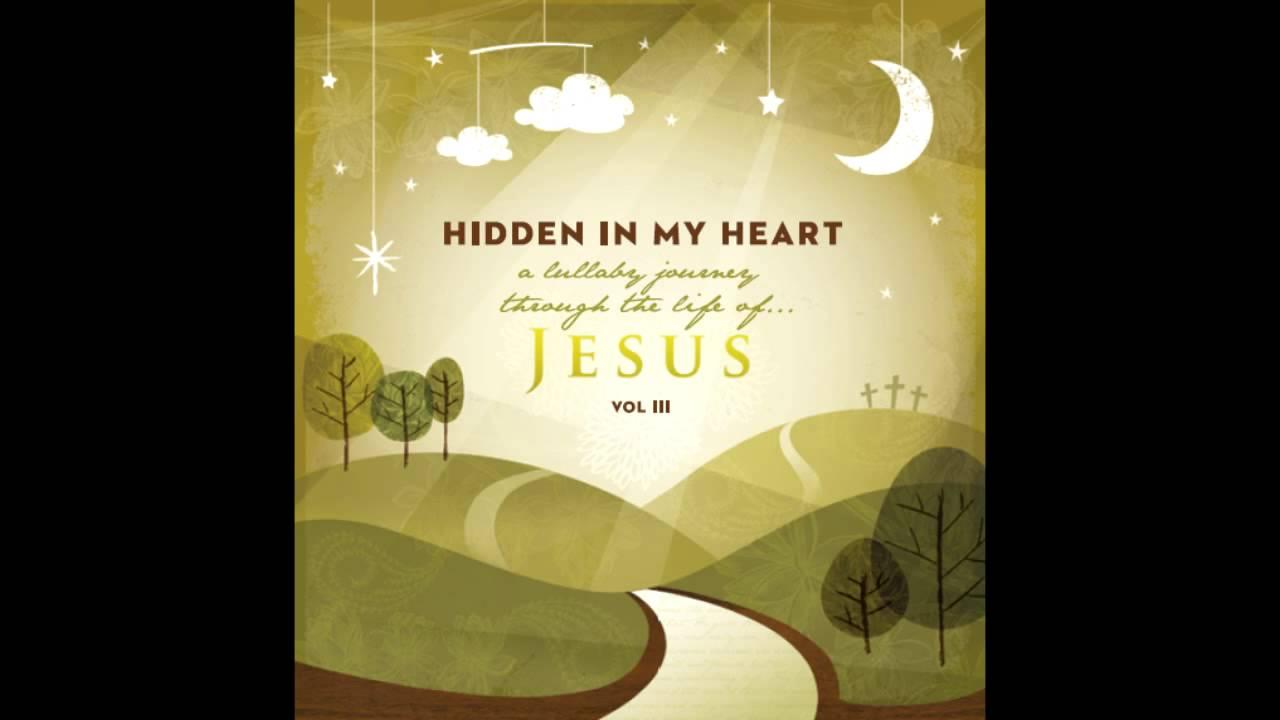 Hidden In My Heart Volume Iii By His Name By Scripture Lullabies Youtube