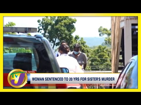 Jamaican Woman Sentenced to 20 Yrs for Sister's Murder   TVJ News