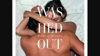 Washed Out - Far Away
