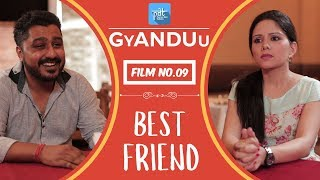 Repeat youtube video PDT GyANDUu | Film no.9 - Best Friend (Boyfriend vs Girlfriend) : Short Film Series - PDT  : Friends