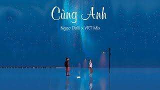 Cover images Cùng Anh || Ngọc Dolil (VRT Mix) || HayGoi LaMay || Video Lyrics HD