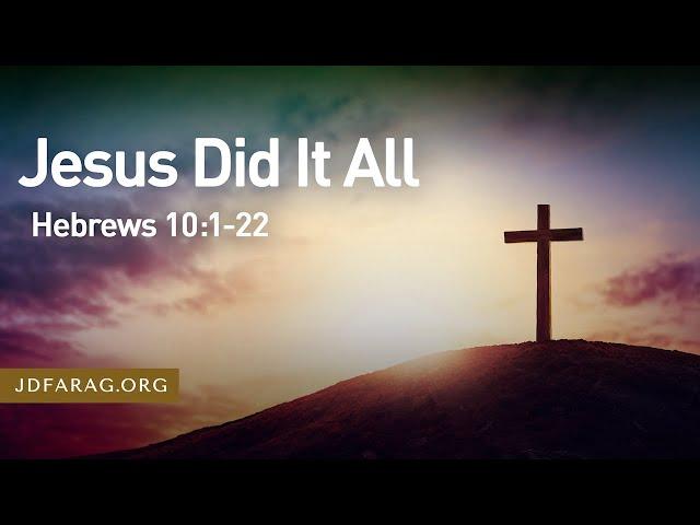 Jesus Did It All, Hebrews 10:1-22 – August 15th, 2021