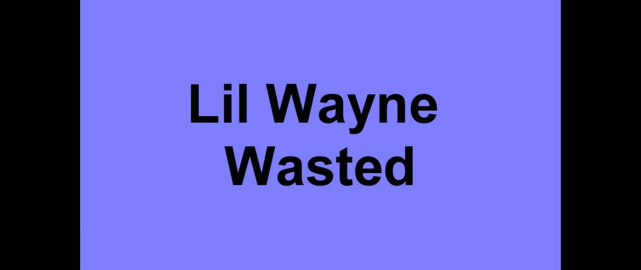 Lil Wayne - Wasted [LYRICS IN THE DESCRIPTION] - YouTube