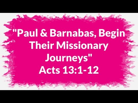 """""""Paul & Barnabas, Begin Their Missionary Journeys"""" Acts 13:1-12"""