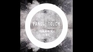 PANG! - Touch (Greex Remix)