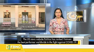Vietnam news weekly: Politico: Vietnam is best COVID-19 fighter globally | FBNC