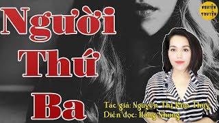 NGƯỜI THỨ BA🧡 - Truyện tâm lý xã hội hay và mới nhất do mc Hồng Nhung diễn đọc