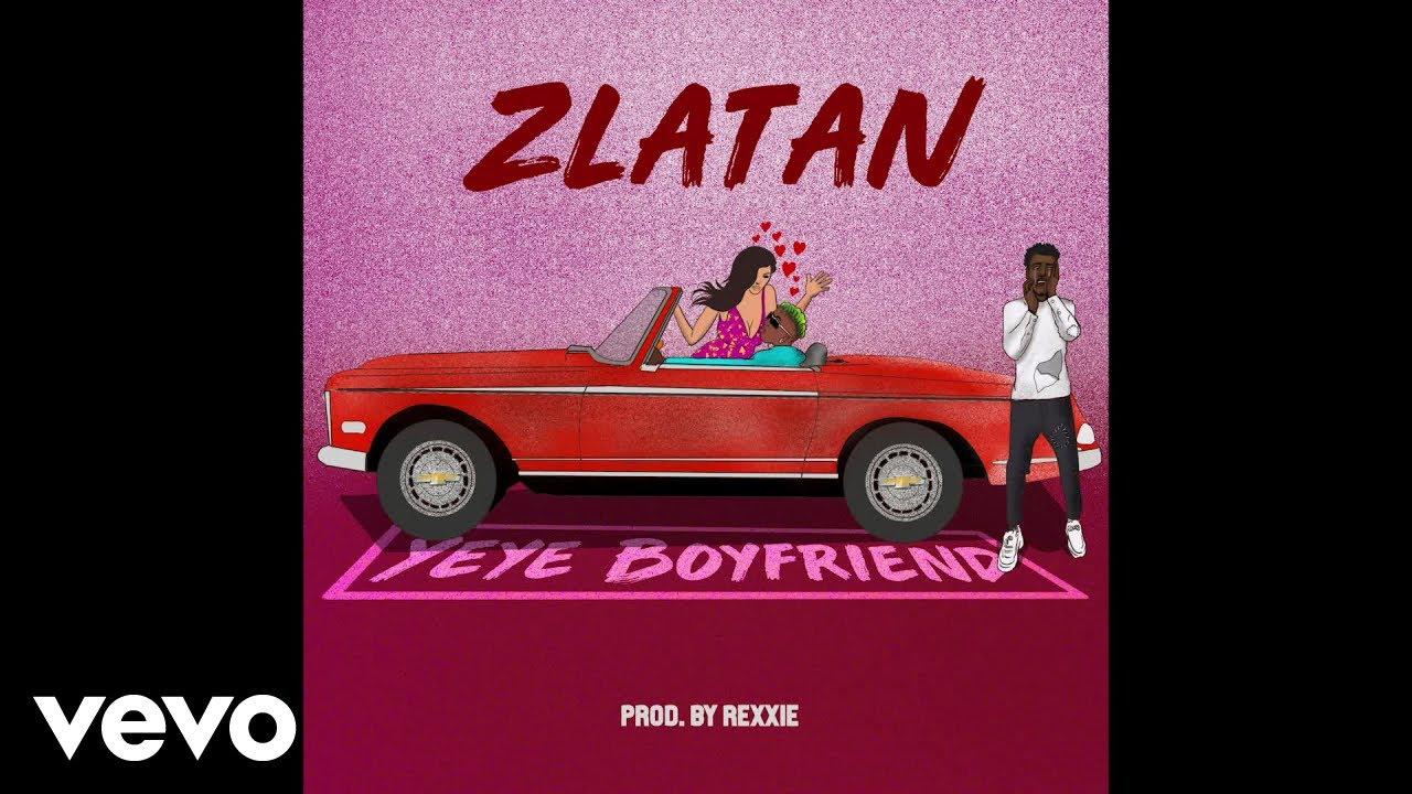 Zlatan - Yeye Boyfriend (Audio)