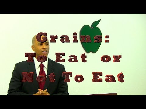 Grains: To Eat Or Not To Eat